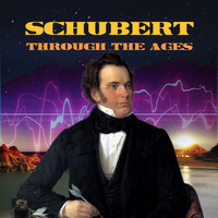 Franz Schubert - Schubert Through the Ages