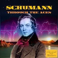 Robert Schumann - Schumann Through the Ages