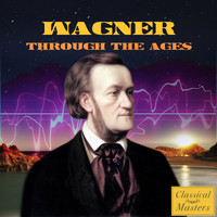 Richard Wagner - Wagner Through the Ages