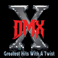 DMX - Greatest Hits with a Twist - Deluxe Edition (Explicit)