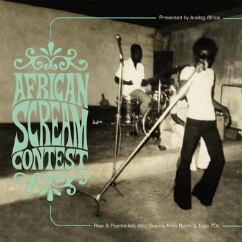 Various Artists - African Scream Contest: Raw & Psychedelic Afro Sounds from Benin & Togo 70s (Analog Africa No. 3)