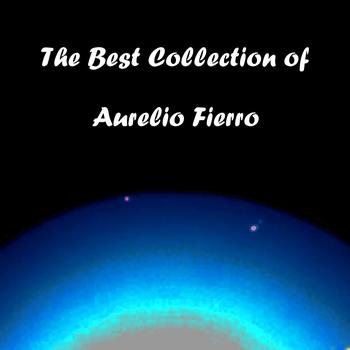 Aurelio Fierro - The Best Collection of Aurelio Fierro