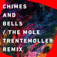 Chimes & Bells - The Mole (Trentemøller Remix)