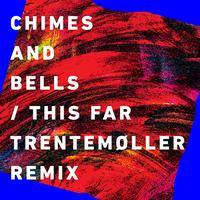Chimes & Bells - This Far (Trentemøller Remix)