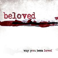Beloved - Way You Been Loved