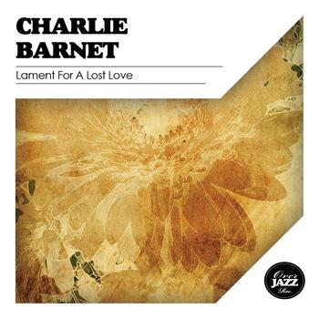 Charlie Barnet - Lament for a Lost Love