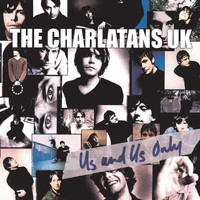 The Charlatans UK - Us And Us Only