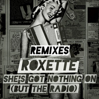 Roxette - She's Got Nothing On (But The Radio) [Adrian Lux / Adam Rickfors Remixes]