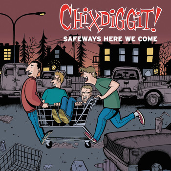 Chixdiggit! - Safeways Here We Come - EP