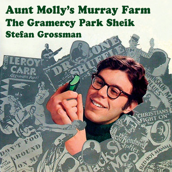 Stefan Grossman - Aunt Molly's Murray Farm / The Gramercy Park Sheik