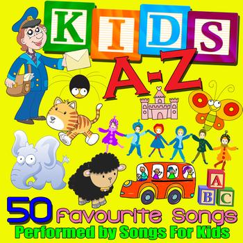 Songs for Kids - Kids A-Z - 50 Favourite Songs
