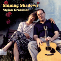 Stefan Grossman - Shining Shadows