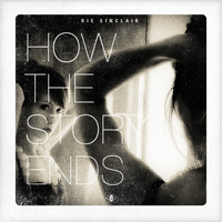 Rie Sinclair - How The Story Ends