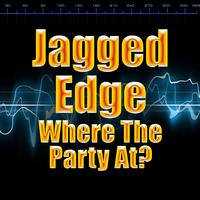 Jagged Edge - Where The Party At?
