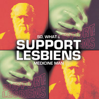 Support Lesbiens - Medicineman / So What