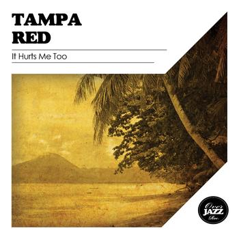 Tampa Red - It Hurts Me Too