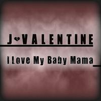 J. Valentine - I Love My Baby Mama - Single