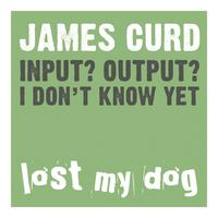 James Curd - Input? Output? I Don't Know Yet
