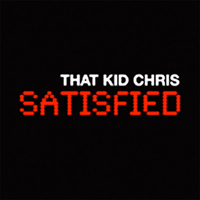 That Kid Chris - Satisfied