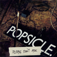 Popsicle - Please Don't Ask