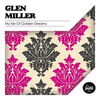 Glen Miller - My Isle of Golden Dreams