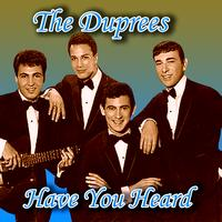 The Duprees - Have You Heard