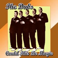 The Dubs - Could This Be Magic