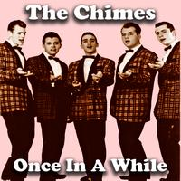 The Chimes - Once in A While