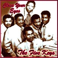 The Five Keys - Close Your Eyes