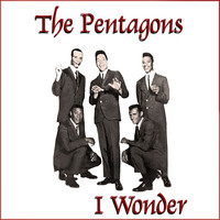 The Pentagons - I Wonder (If Your Love Will Ever Belong To Me)