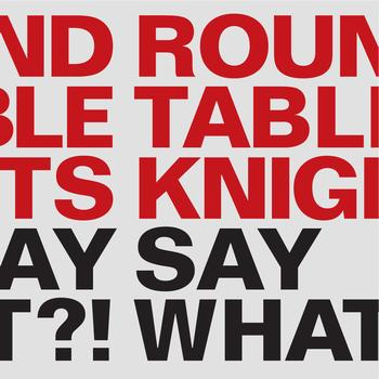 Round Table Knights - Say What?!