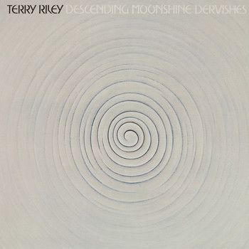 Terry Riley - Riley: Descending Moonshine Dervishes