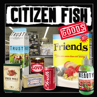 Citizen Fish - Goods