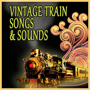 Various Artists - Vintage Train Songs & Sounds