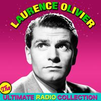 Laurence Olivier - The Ultimate Radio Collection