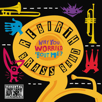 Rebirth Brass Band - Why You Worried 'bout Me? (Explicit)