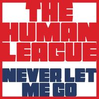 The Human League - Never Let Me Go