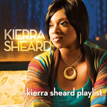 Kierra Sheard - My Kierra Sheard Playlist