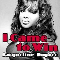 Jacqueline Dupree - I Came to Win (Radio Edit)
