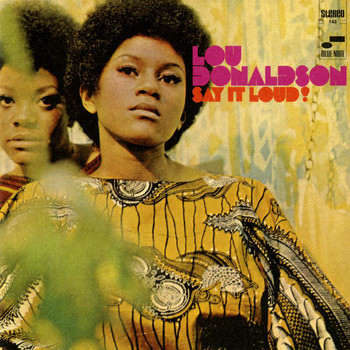 Lou Donaldson - Say It Loud