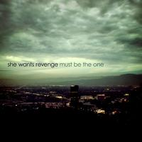 She Wants Revenge - Must Be The One (Explicit)