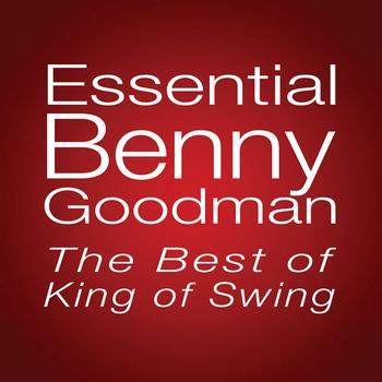 Benny Goodman - Essential Benny Goodman: The Best Of King Of Swing