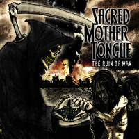 Sacred Mother Tongue - The Ruin of Man