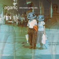 Agaric - Who Made Up The Rules