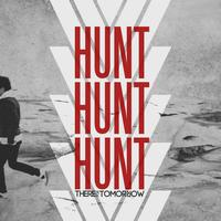 There For Tomorrow - Hunt Hunt Hunt