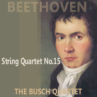 The Busch Quartet - Beethoven: Quartet No. 15 in A Minor, Op. 132