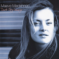 Maeve Mackinnon - Don't Sing Love Songs
