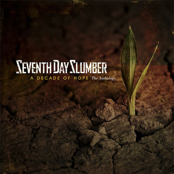 Seventh Day Slumber - A Decade Of Hope