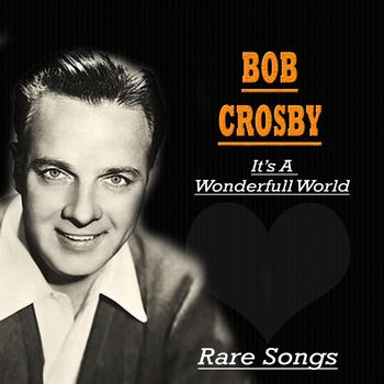 Bob Crosby - It's a Wonderful World