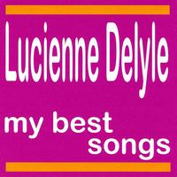 Lucienne Delyle - Lucienne Delyle : My Best Songs